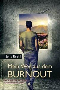 Jens Brehl - Mein Weg aus dem Burnout
