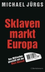 Michael Jürgs - Sklavenmarkt Europa (Bild: Verlagsgruppe Random House GmbH, München)