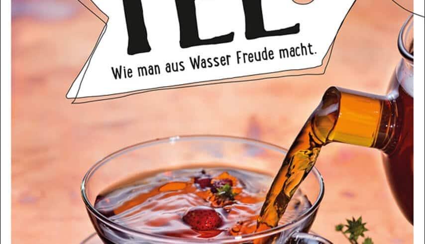 Kreatives Rezeptbuch: Tee – Wie man aus Wasser Freude macht